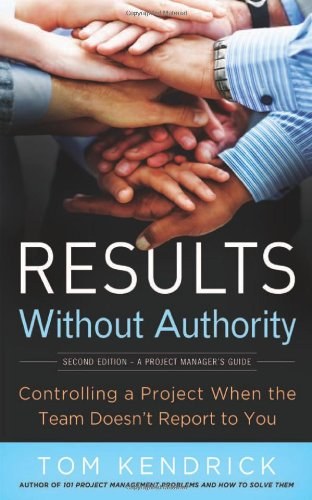 Results Without Authority Controlling a Project When the Team Doesn't Report to You 2nd 2012 edition cover
