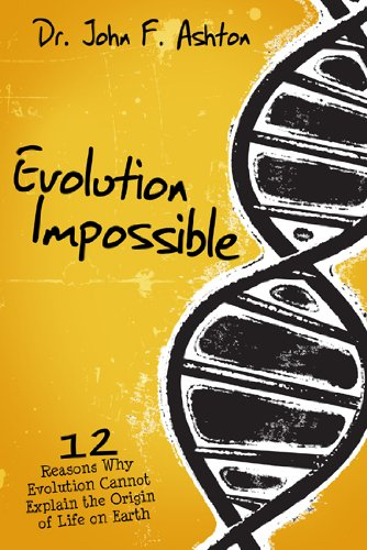 Evolution Impossible: 12 Reasons Why Evolution Cannot Explain the Origin of Life on Earth  2012 edition cover