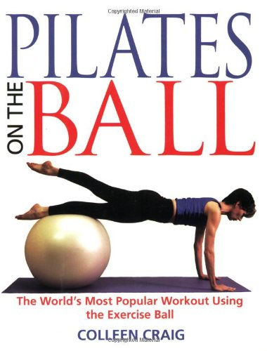 Pilates on the Ball The World's Most Popular Workout Using the Exercise Ball  2001 edition cover