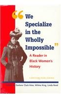 We Specialize in the Wholly Impossible A Reader in Black Women's History N/A edition cover