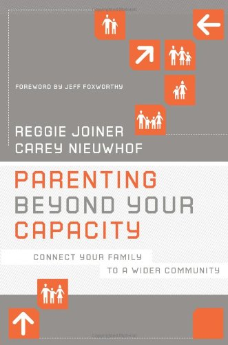Parenting Beyond Your Capacity Connect Your Family to a Wider Community  2010 edition cover