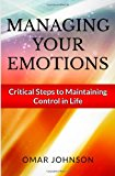 Managing Your Emotions: Critical Steps to Maintaining Control in Life  N/A 9781490456812 Front Cover