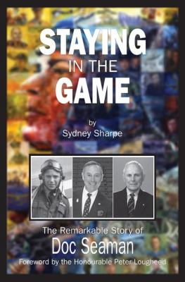 Staying in the Game The Remarkable Story of Doc Seaman  2008 9781550028812 Front Cover