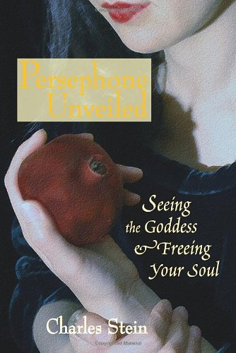 Persephone Unveiled Seeing the Goddess and Freeing Your Soul  2006 9781556435812 Front Cover