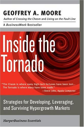 Inside the Tornado Strategies for Developing, Leveraging, and Surviving Hypergrowth Markets  2004 9780060745813 Front Cover