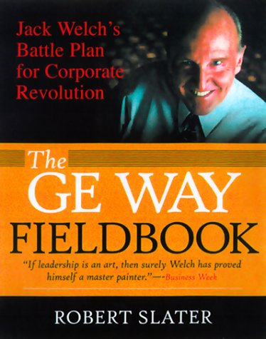 GE Way Fieldbook Jack Welch's Battle Plan for Corporate Revolution  2000 edition cover