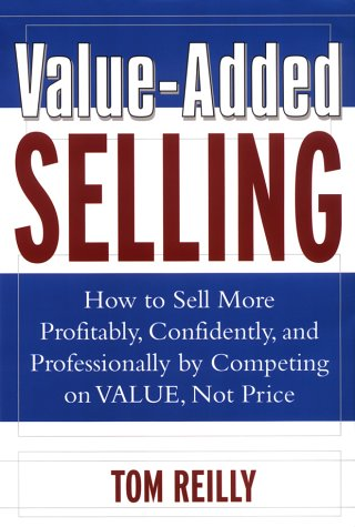 Value-Added Selling How to Sell More Profitably, Confidently and Professionally by Competing on Value, Not Price 2nd 2003 (Revised) 9780071408813 Front Cover