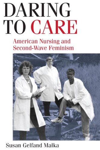 Daring to Care American Nursing and Second-Wave Feminism  2008 9780252074813 Front Cover