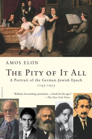 Pity of It All A Portrait of the German-Jewish Epoch, 1743-1933  2002 (Revised) edition cover