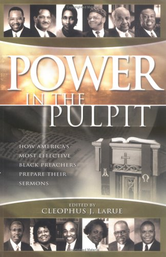 Power in the Pulpit How America's Most Effective Black Preachers Prepare Their Sermons  2002 9780664224813 Front Cover