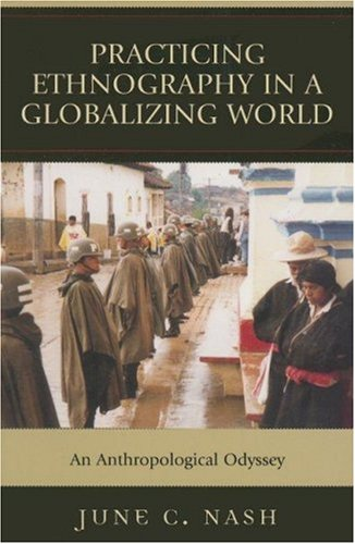 Practicing Ethnography in a Globalizing World An Anthropological Odyssey  2006 9780759108813 Front Cover