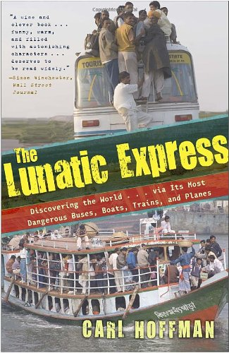 Lunatic Express Discovering the World ... Via Its Most Dangerous Buses, Boats, Trains, and Planes  2011 edition cover