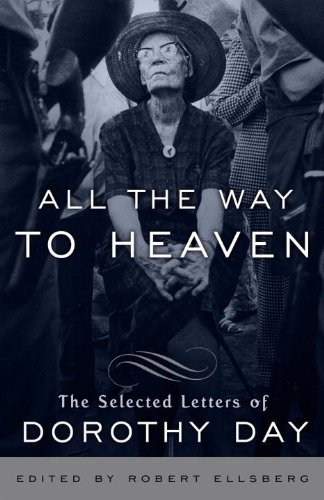 All the Way to Heaven The Selected Letters of Dorothy Day N/A edition cover