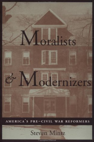 Moralists and Modernizers America's Pre-Civil War Reformers  1995 edition cover