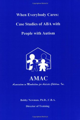 When Everybody Cares Case Studies of ABA with People with Autism  1999 9780966852813 Front Cover