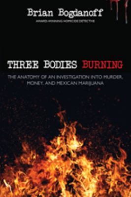 Three Bodies Burning The Anatomy of an Investigation into Murder, Money, and Mexican Marijuana  2010 edition cover