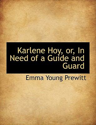Karlene Hoy, or, in Need of a Guide and Guard N/A 9781116823813 Front Cover