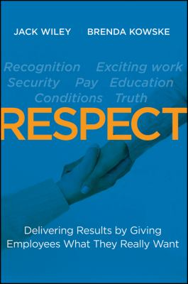 Respect Delivering Results by Giving Employees What They Really Want  2012 9781118027813 Front Cover