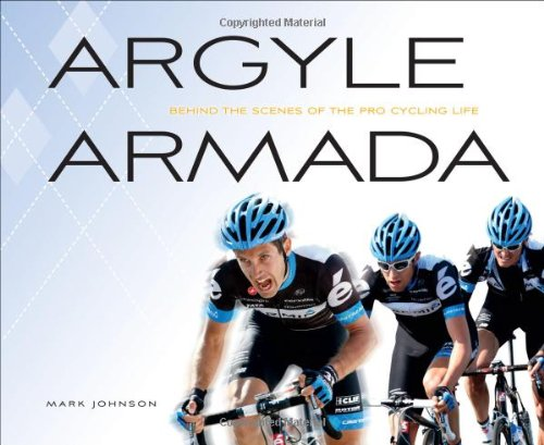 Argyle Armada Behind the Scenes of the Pro Cycling Life  2012 9781934030813 Front Cover