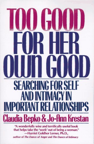 Too Good for Her Own Good Searching for Self and Intimacy in Important Relationships N/A edition cover