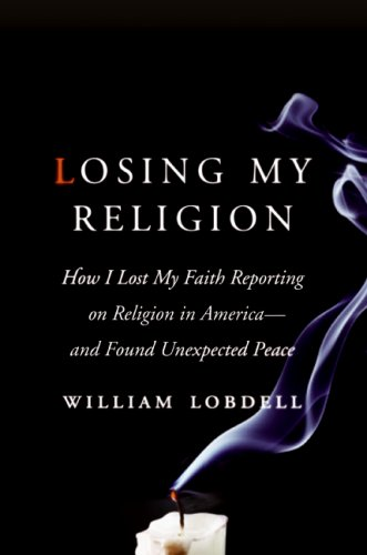 Losing My Religion How I Lost My Faith Reporting on Religion in America - And Found Unexpected Peace  2008 edition cover