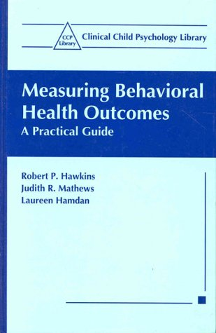 Measuring Behavioral Health Outcomes A Practical Guide  1999 9780306460814 Front Cover