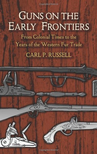 Guns on the Early Frontiers From Colonial Times to the Years of the Western Fur Trade  2005 edition cover
