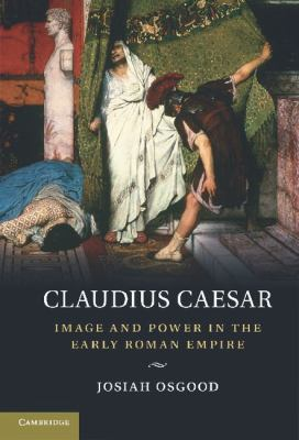 Claudius Caesar Image and Power in the Early Roman Empire  2011 9780521881814 Front Cover