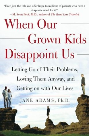 When Our Grown Kids Disappoint Us Letting Go of Their Problems, Loving Them Anyway, and Getting on with Our Lives  2003 (Reprint) 9780743232814 Front Cover
