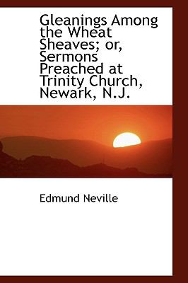 Gleanings Among the Wheat Sheaves; Or, Sermons Preached at Trinity Church, Newark, N.j.:   2009 edition cover