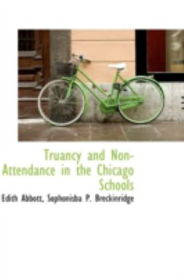 Truancy and Non-Attendance in the Chicago Schools  N/A 9781113223814 Front Cover