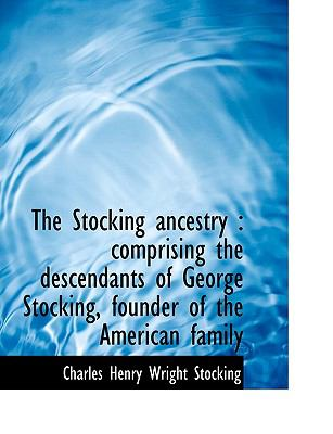 Stocking Ancestry : Comprising the descendants of George Stocking, founder of the American Famil N/A 9781115188814 Front Cover