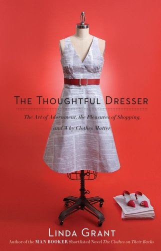 Thoughtful Dresser The Art of Adornment, the Pleasures of Shopping, and Why Clothes Matter  2010 edition cover