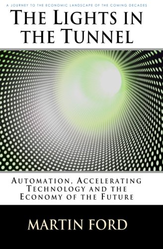 Lights in the Tunnel Automation, Accelerating Technology and the Economy of the Future N/A edition cover