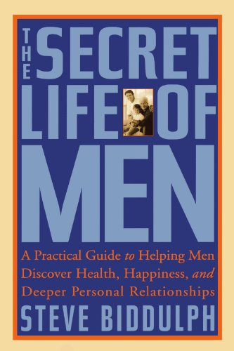 Secret Life of Men A Practical Guide to Helping Men Discover Health, Happiness, and Deeper Personal Relationships  2003 edition cover