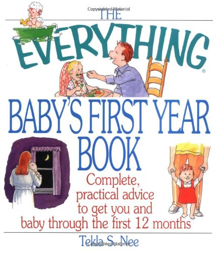 Everything Baby's First Year Book Complete Practical Advice to Get You and Baby Through the First 12 Months  2002 9781580625814 Front Cover