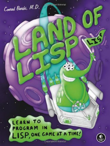 Land of Lisp Learn to Program in Lisp, One Game at a Time!  2010 edition cover