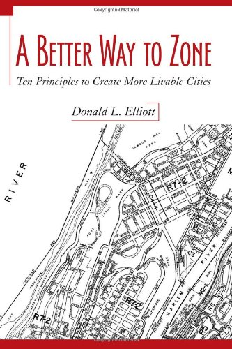 Better Way to Zone Ten Principles to Create More Livable Cities 2nd 2008 edition cover