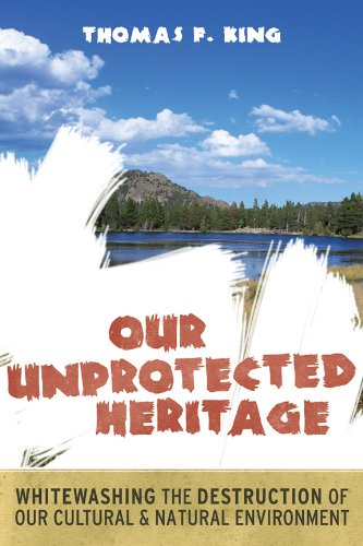 Our Unprotected Heritage Whitewashing the Destruction of Our Cultural and Natural Environment  2009 edition cover
