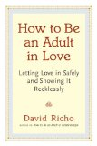 How to Be an Adult in Love Letting Love in Safely and Showing It Recklessly  2014 edition cover