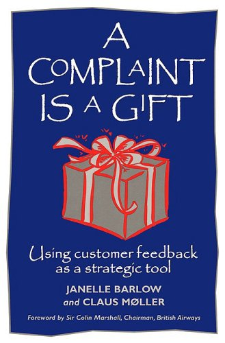 Complaint Is a Gift Using Customer Feedback as a Strategic Tool 2nd 1996 edition cover