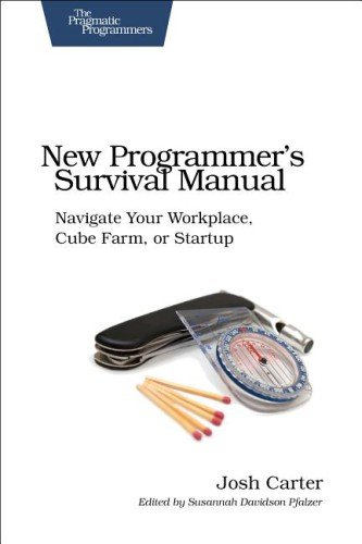 New Programmer's Survival Manual Navigate Your Workplace, Cube Farm, or Startup  2012 9781934356814 Front Cover