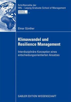 Klimawandel Und Resilience Management: Interdisziplinäre Konzeption Eines Entscheidungsorientierten Ansatzes  2009 9783834913814 Front Cover