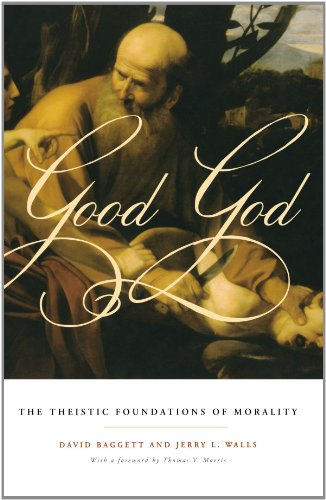 Good God The Theistic Foundations of Morality  2011 edition cover
