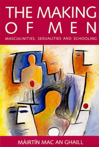 Making of Men Masculinities, Sexualities and Schooling  1994 9780335157815 Front Cover