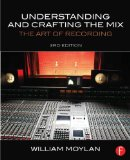 Understanding and Crafting the Mix The Art of Recording 3rd 2015 (Revised) 9780415842815 Front Cover