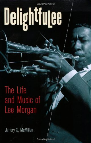 Delightfulee The Life and Music of Lee Morgan  2008 edition cover
