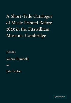 Short-Title Catalogue of Music Printed Before 1825 in the Fitzwilliam Museum, Cambridge   2010 9780521136815 Front Cover
