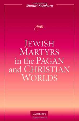 Jewish Martyrs in the Pagan and Christian Worlds   2005 9780521842815 Front Cover