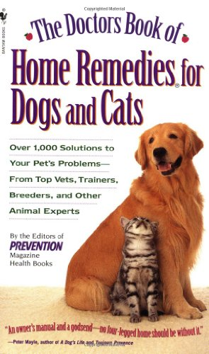 Doctors Book of Home Remedies for Dogs and Cats Over 1,000 Solutions to Your Pet's Problems - from Top Vets, Trainers, Breeders, and Other Animal Experts  1996 9780553577815 Front Cover